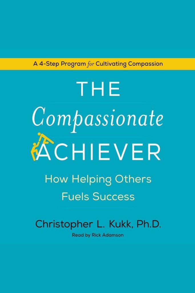 Compassionate Achiever Christopher L Kukk Book Cover